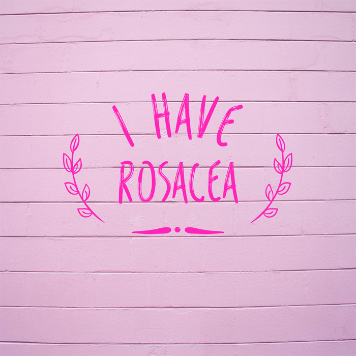 I have rosacea